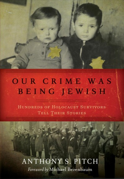 Cover of Our crime was being Jewish: Hundreds of Holocaust Survivors Tell Their Stories