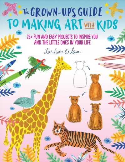 Cover of Grown-up's Guide to Making Art with Kids