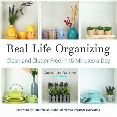 Cover of Real life organizing : clean and clutter-free in 15 minutes a day