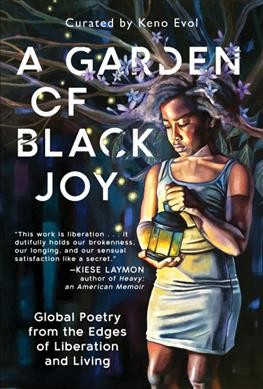 Cover of A Garden of Black Joy: Global Poetry from the Edges of Liberation and Living