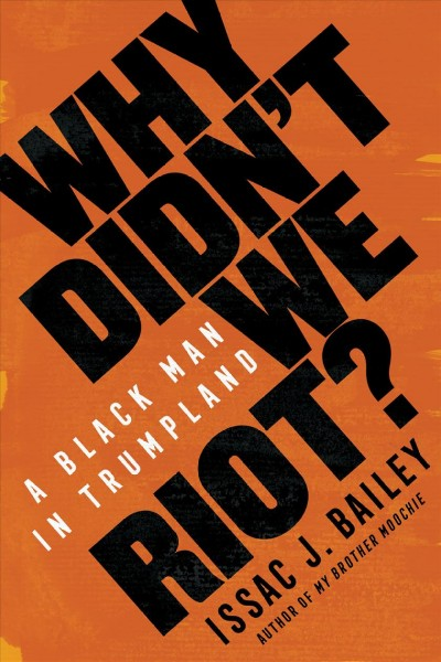 Cover of Why Didn't We Riot: A Black Man in Trumpland