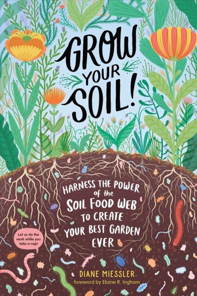 Cover of Grow Your Soil!: Harness the Power of the Soil Food Web to Create Your Best Garden Ever