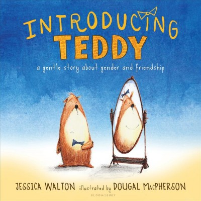 Cover of Introducing Teddy: A Gentle Story about Gender and Friendship