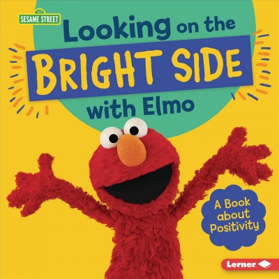 Cover of Looking on the Bright Side With Elmo: A Book About Positivity