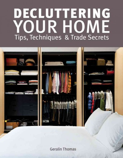 Cover of Decluttering your home : tips, techniques and trade secrets