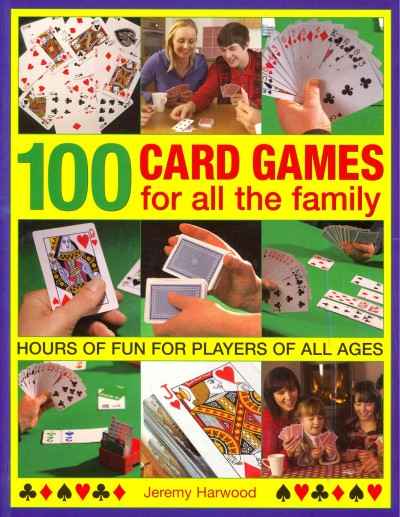 Cover of 100 Card Games for All the Family: Hours of Fun for Players of All Ages