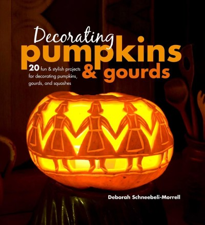 Cover of Decorating Pumpkins & Gourds: 20 Fun & Stylish Projects for Decorating Pumpkins, Gourds, and Squashes