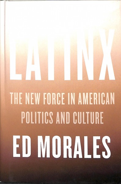 Cover of Latinx: The New Force in American Politics and Culture