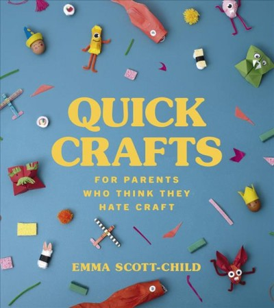 Cover of Quick Crafts for Parents Who Think They Hate Crafts