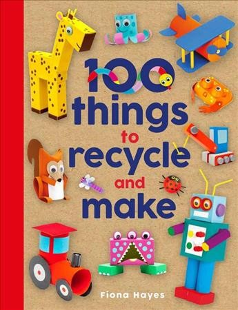 Cover of 100 Things to Recycle and Make
