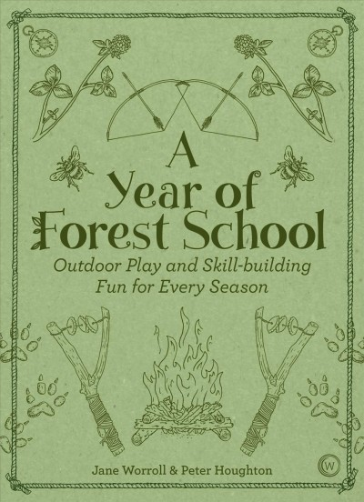 Cover of A Year of Forest School: Outdoor Play and Skill-building for Every Season