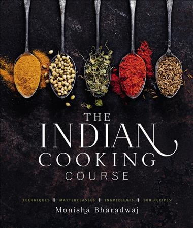 Cover of The Indian Cooking Course: Techniques, Masterclasses, Ingredients, 300 Recipes