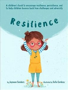 Cover of Resilience: A Children's Book to Encourage Resilience, Persistence, and to Help Children Bounce Back from Challenges and Adversity