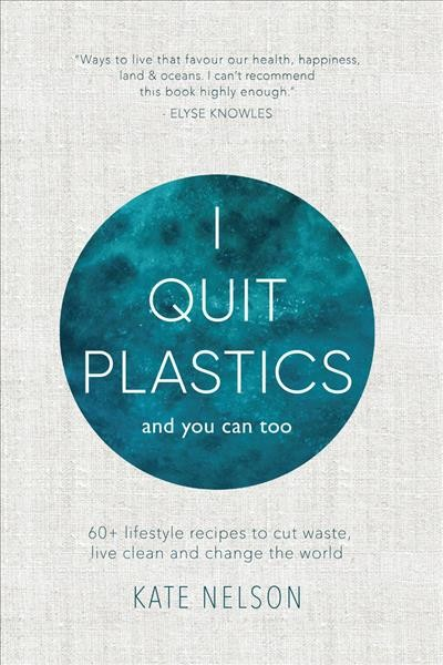 Cover of I Quit Plastics: 60+ Lifestyle Recipes to Cut Waste, Live Clean and Change the World