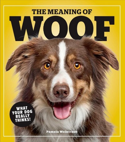Cover of The Meaning of Woof: What Your Dog Really Thinks!