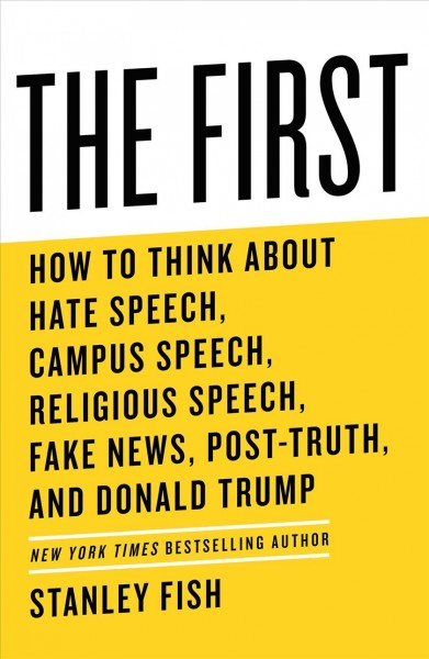 Cover of The First: How to Think About Hate Speech, Campus Speech, Religious Speech, Fake News, Post-Truth, and Donald Trump
