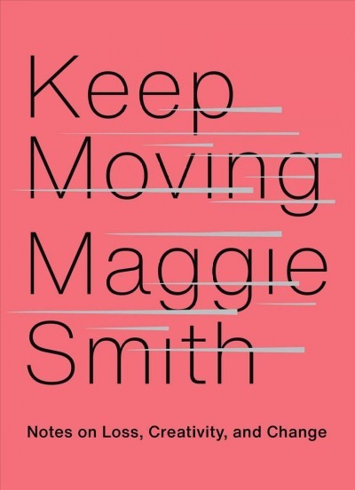 Cover of Keep Moving: Notes on Loss, Creativity, and Change
