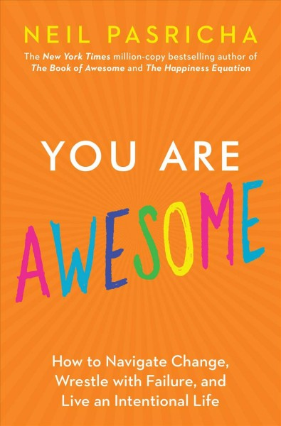 Cover of You Are Awesome: How to Navigate Change, Wrestle with Failure, and Live an Intentional Life