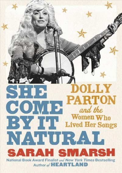 Cover of She Come by it Natural: Dolly Parton and the Women Who Lived Her Songs