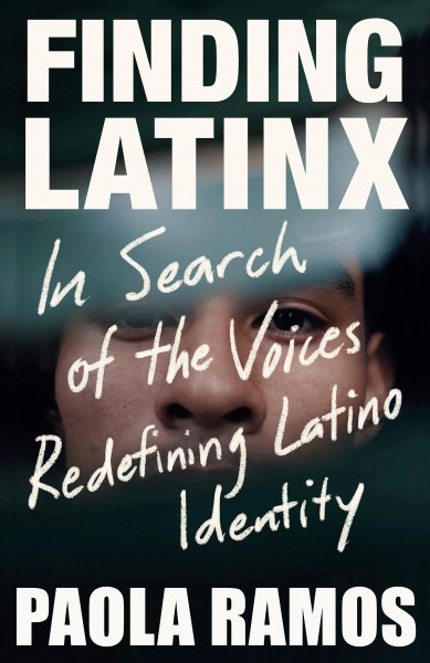 Cover of Finding Latinx: In Search of the Voices Redefining Latino Identity