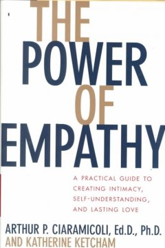 Cover of The Power of Empathy: A practical guide to creating intimacy, self-understanding, and lasting love in your life