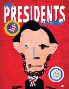 Cover of What Presidents Are Made Of