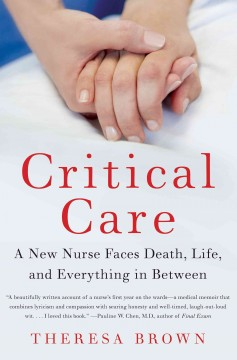 Cover of Critical Care: A New Nurse Faces Death, Life and Everything in Between