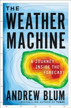 Cover of The Weather Machine: A Journey inside the Forecast