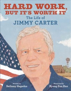 Cover of Hard Work but It's Worth It: The Life of Jimmy Carter