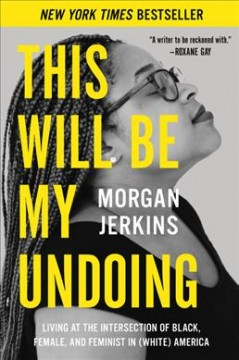 Cover of This Will Be My Undoing: Living at the Intersection of Black, Female, and Feminist in (White)