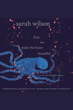 Cover of First, We Make the Beast Beautiful: A New Journey Through Anxiety