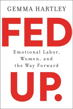 Cover of Fed Up: Emotional Labor, Women, and the Way Forward