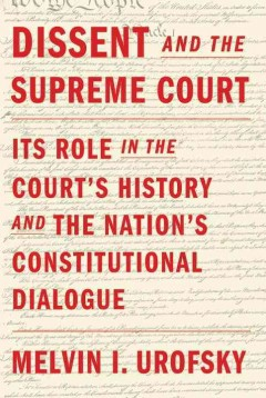 Cover of Dissent and the Supreme Court: Its role in the Court's history and the nation's constitutional dialogue