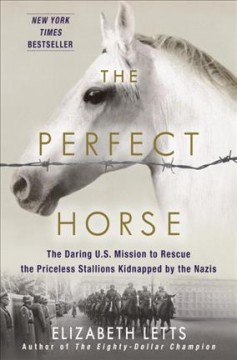 Cover of The perfect horse : the daring U.S. mission to rescue the priceless stallions kidnapped by the Nazis