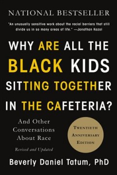 "Cover of ""Why Are All the Black Kids Sitting Together in the Cafeteria?"": And Other Conversations about Race"