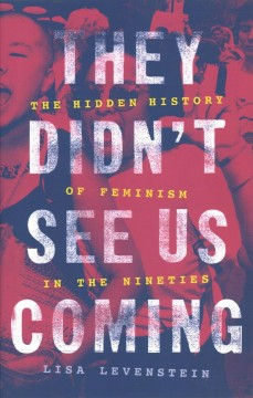 Cover of They Didn't See Us Coming: The Hidden History of Feminism in the Nineties