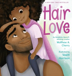Cover of Hair Love: a celebration of daddies and daughters everywhere