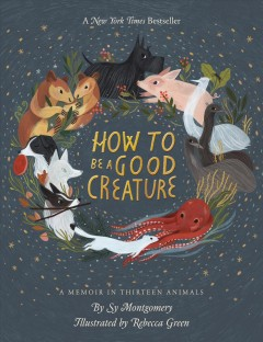 Cover of How to Be a Good Creature: A Memoir in Thirteen Animals