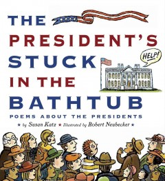 Cover of The President's Stuck in the Bathtub: Poems About the Presidents
