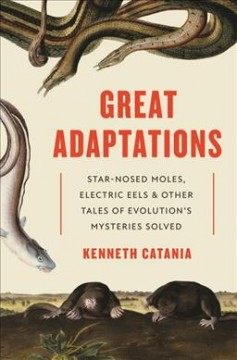 Cover of Great Adaptations: Star-Nosed Moles, Electric Eels, and Other Tales of Evolution's Mysteries Solved