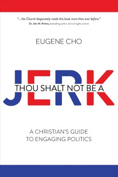 Cover of Thou Shalt Not Be a Jerk: A Christian's Guide to Engaging Politics