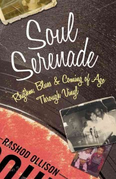 Cover of Soul Serenade:  Rhythm, Blues and Coming of Age Through Vinyl