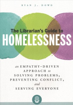 Cover of The Librarian's Guide to Homelessness: An empathy-driven approach to solving problems, preventing conflict, and serving everyone