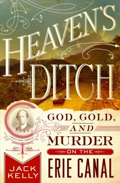 Cover of Heaven's ditch : God, gold, and murder on the Erie Canal