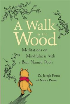 Cover of  A Walk in the Wood: Meditations on mindfulness with a bear named Pooh