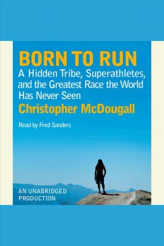 Cover of Born to Run: A hidden tribe, superathletes and the greatest race the world has never seen