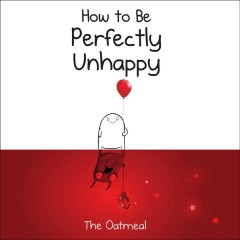 Cover of How to Be Perfectly Unhappy