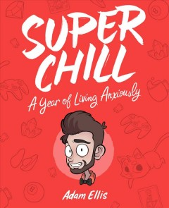 Cover of Super Chill: A Year of Living Anxiously