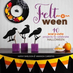 Cover of Felt-o-Ween: 40 Scary-Cute Projects to Celebrate Halloween