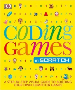 Cover of Coding Games in Scratch: A Step-by-Step Visual Guide to Building Your Own Computer Games
